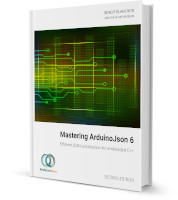 Mastering ArduinoJson 6 Second Edition
